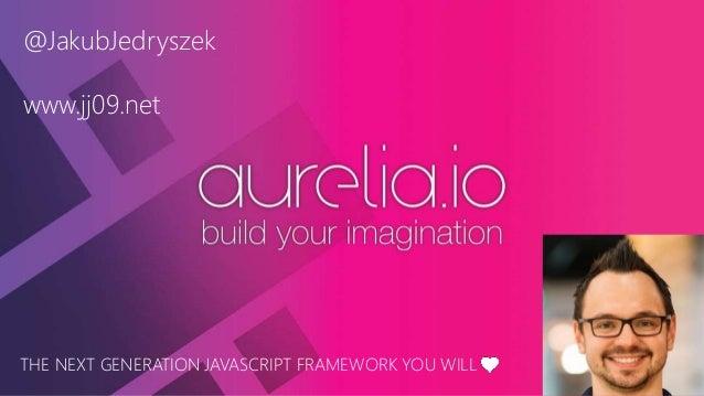 @JakubJedryszek www.jj09.net THE NEXT GENERATION JAVASCRIPT FRAMEWORK YOU WILL