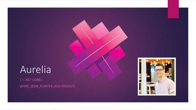 Aurelia ( + .NET CORE) @MR_SEAN_HUNTER (PCA PREDICT)