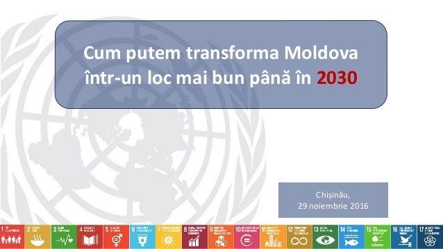 Cum putem transforma Moldova într-un loc mai bun până în 2030 Chișinău, 29 noiembrie 2016