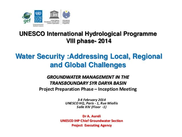 UNESCO International Hydrological Programme VIII phase- 2014  Water Security :Addressing Local, Regional and Global Challe...