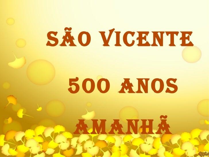 SÃO VICENTE 5OO ANOS  AMANHÃ
