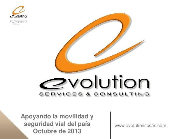 Apoyando la movilidad y seguridad vial del país Octubre de 2013  www.evolutionscsas.com