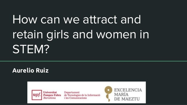 How can we attract and retain girls and women in STEM? Aurelio Ruiz