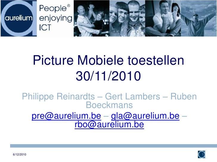 Picture Mobiele toestellen30/11/2010<br />Philippe Reinardts – Gert Lambers – Ruben Boeckmans<br />pre@aurelium.be – gla@a...