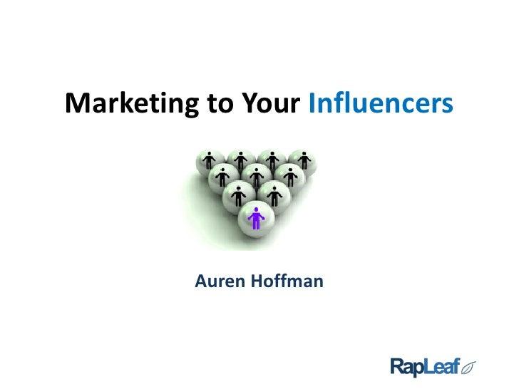 Marketing to Your Influencers              Auren Hoffman