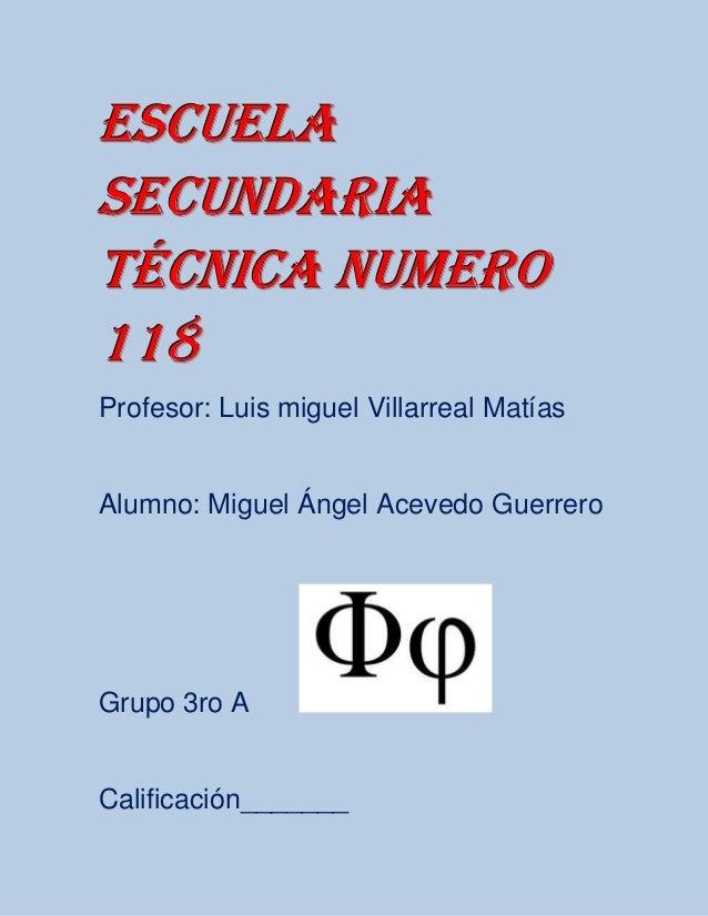 Escuelasecundariatécnica numero118Profesor: Luis miguel Villarreal MatíasAlumno: Miguel Ángel Acevedo GuerreroGrupo 3ro AC...