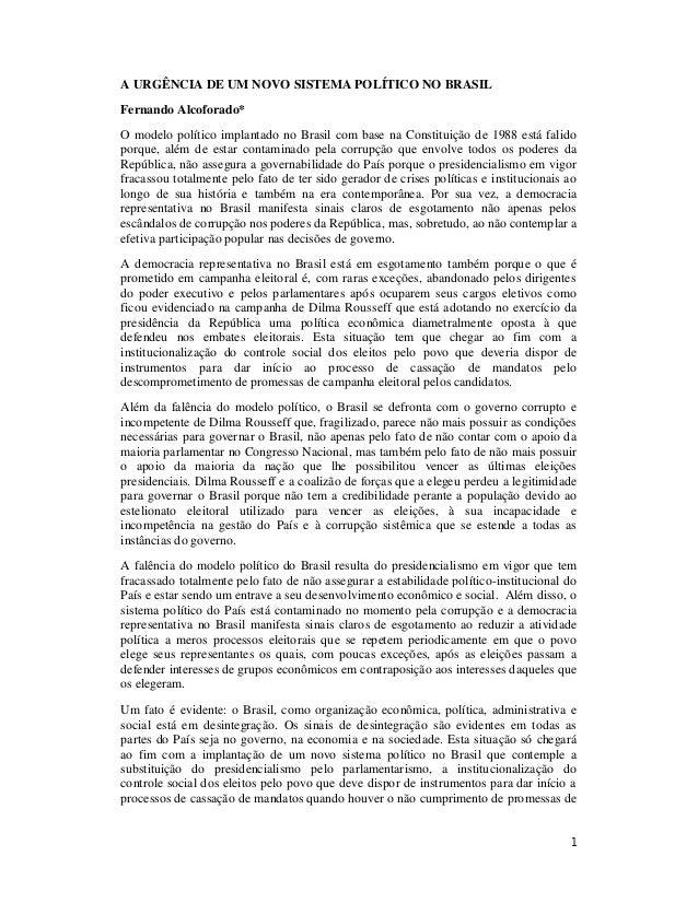 1 A URGÊNCIA DE UM NOVO SISTEMA POLÍTICO NO BRASIL Fernando Alcoforado* O modelo político implantado no Brasil com base na...