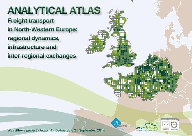 ANALYTICAL ATLAS Freight transport  in North-Western Europe:  regional dynamics,  infrastructure and  inter-regional excha...