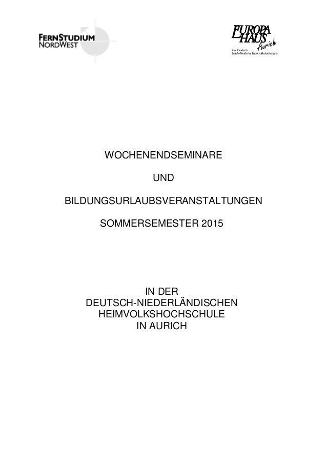 WOCHENENDSEMINARE UND BILDUNGSURLAUBSVERANSTALTUNGEN SOMMERSEMESTER 2015 IN DER DEUTSCH-NIEDERLÄNDISCHEN HEIMVOLKSHOCHSCHU...