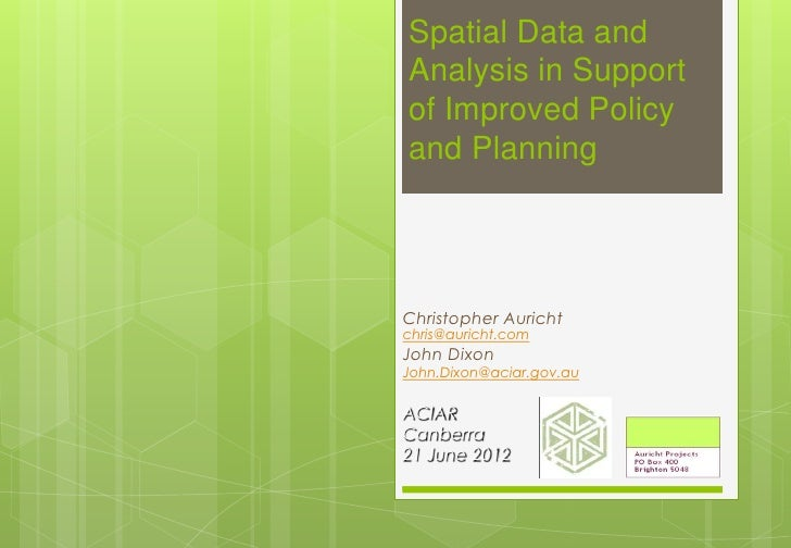 Spatial Data andAnalysis in Supportof Improved Policyand PlanningChristopher Aurichtchris@auricht.comJohn DixonJohn.Dixon@...