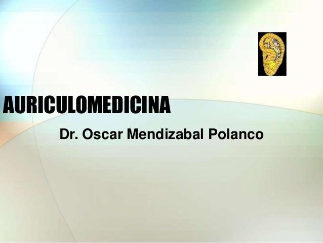 AURICULOMEDICINA Dr. Oscar Mendizabal Polanco