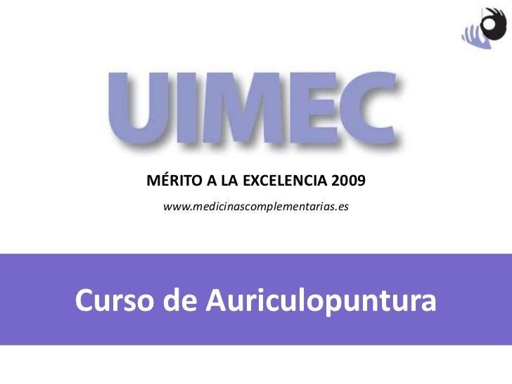 MÉRITO A LA EXCELENCIA 2009 www.medicinascomplementarias.es Curso de Auriculopuntura