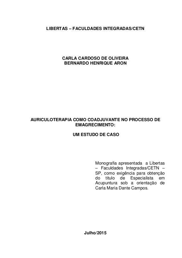LIBERTAS – FACULDADES INTEGRADAS/CETN CARLA CARDOSO DE OLIVEIRA BERNARDO HENRIQUE ARON AURICULOTERAPIA COMO COADJUVANTE NO...