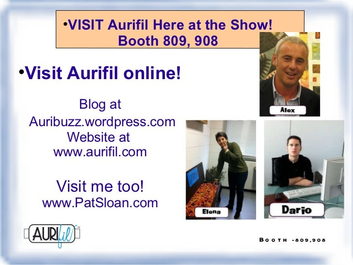 <ul><li>VISIT Aurifil Here at the Show! Booth 809, 908 </li></ul><ul><li>Visit Aurifil online! Blog at   Auribuzz.wordpres...