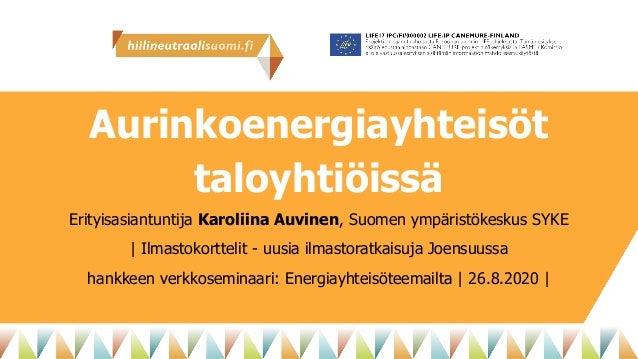 Aurinkoenergiayhteisöt taloyhtiöissä Erityisasiantuntija Karoliina Auvinen, Suomen ympäristökeskus SYKE | Ilmastokorttelit...