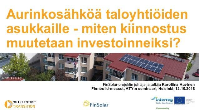 Aurinkosähköä taloyhtiöiden asukkaille - miten kiinnostus muutetaan investoinneiksi? FinSolar-projektin johtaja ja tutkija...