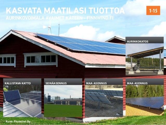 Kuva: Finnwind Oy KASVATA MAATILASI TUOTTOA AURINKOVOIMALA AVAIMET KÄTEEN - FINNWIND.FI 1-15 kallistava katto seinäasennu...