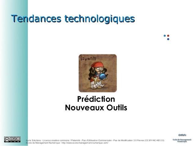 Tendances technologiques  Prédiction Nouveaux Outils  Auris Solutions - Licence creative commons / Paternité - Pas d'Utili...