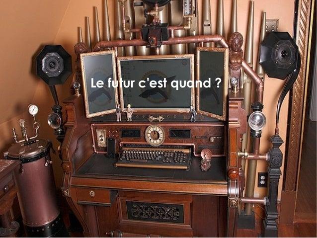 Le futur c'est quand?  Auris Solutions - Licence creative commons / Paternité - Pas d'Utilisation Commerciale - Pas de Mo...