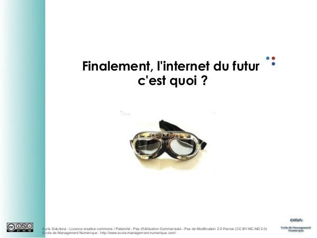 Finalement, l'internet du futur c'est quoi?  Auris Solutions - Licence creative commons / Paternité - Pas d'Utilisation C...