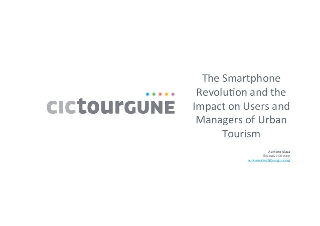 The Smartphone Revolu1on and the Impact on Users and Managers of Urban Tourism   Aurkene A...