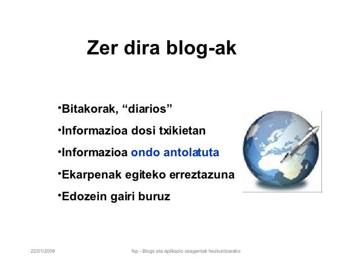 """Zer dira blog-ak <ul><li>Bitakorak, """"diarios"""" </li></ul><ul><li>Informazioa dosi txikietan </li></ul><ul><li>Informazioa  ..."""