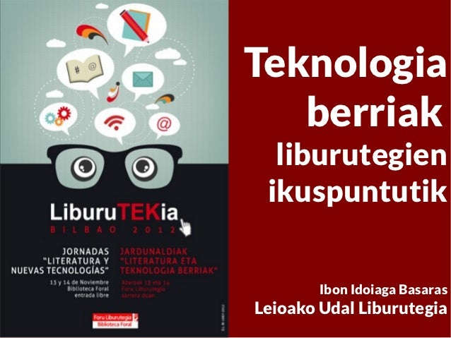Teknologia   berriak  liburutegien ikuspuntutik        Ibon Idoiaga BasarasLeioako Udal Liburutegia