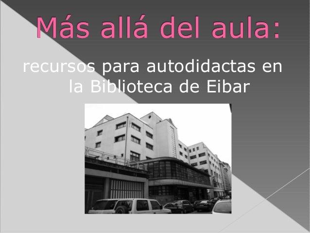 recursos para autodidactas en la Biblioteca de Eibar