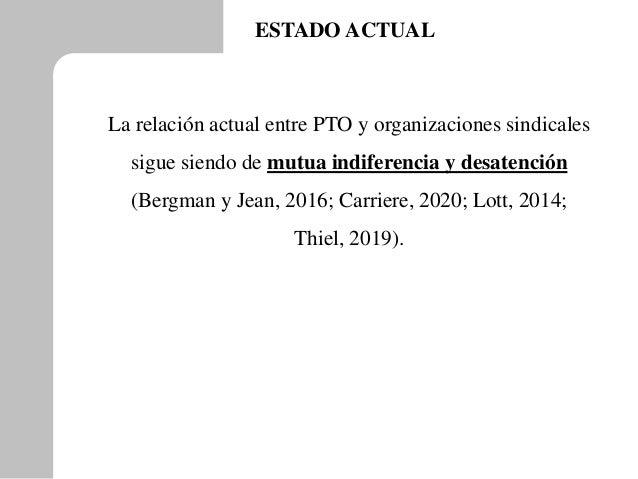 ESTADO ACTUAL La relación actual entre PTO y organizaciones sindicales sigue siendo de mutua indiferencia y desatención (B...