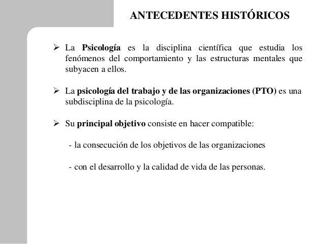 ANTECEDENTES HISTÓRICOS  La Psicología es la disciplina científica que estudia los fenómenos del comportamiento y las est...