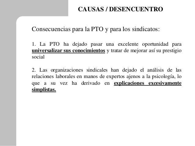CAUSAS / DESENCUENTRO Consecuencias para la PTO y para los sindicatos: 1. La PTO ha dejado pasar una excelente oportunidad...