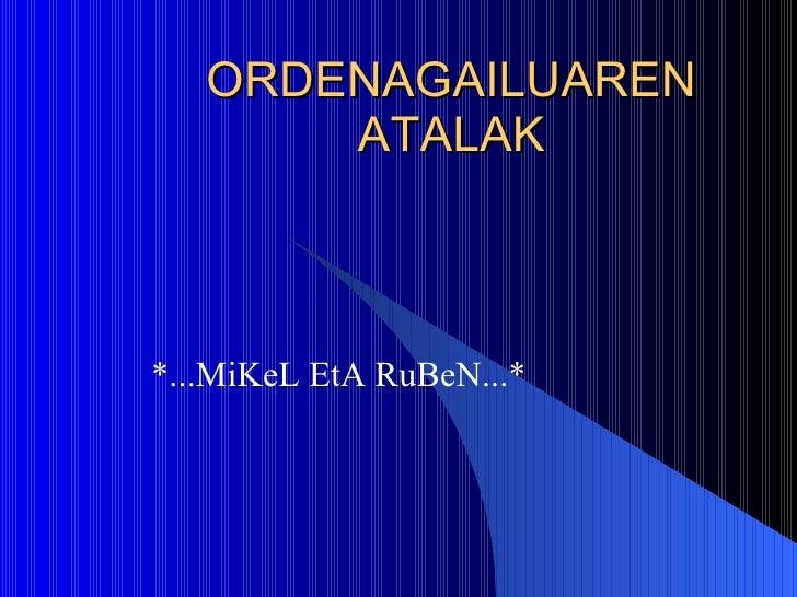 ORDENAGAILUAREN ATALAK *...MiKeL EtA RuBeN...*