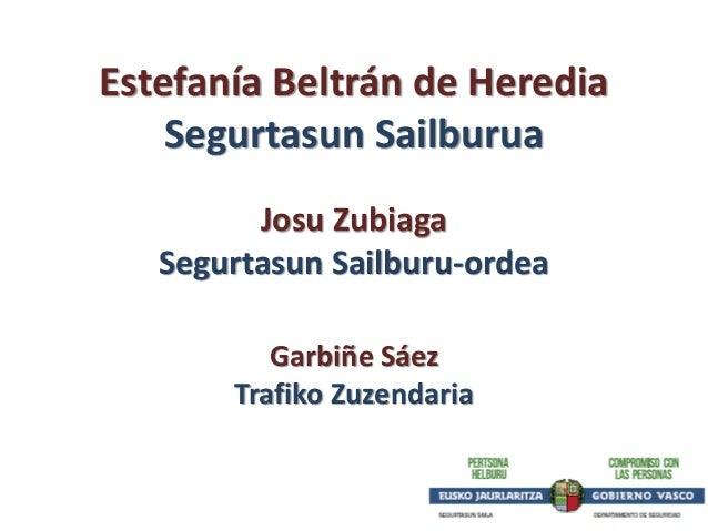 Estefanía Beltrán de Heredia Segurtasun Sailburua Josu Zubiaga Segurtasun Sailburu-ordea Garbiñe Sáez Trafiko Zuzendaria