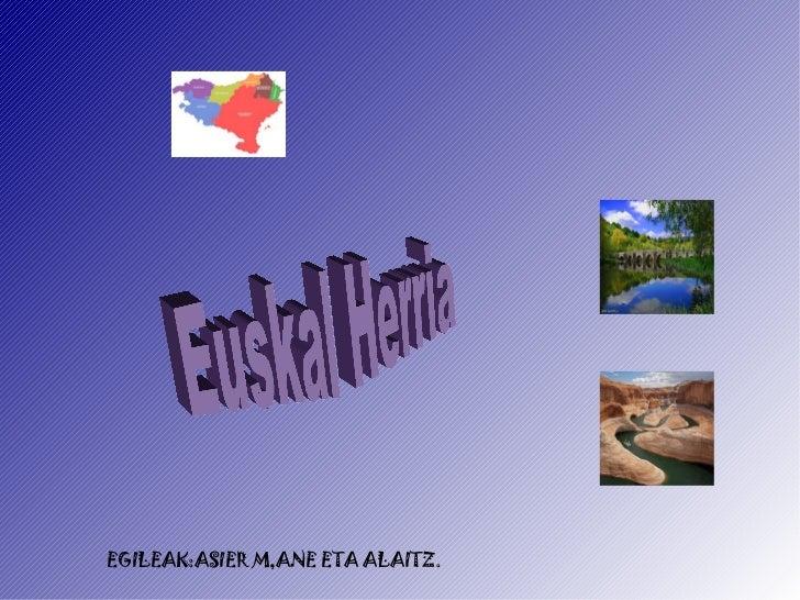 EGILEAK:ASIER M,ANE ETA ALAITZ. Euskal Herria