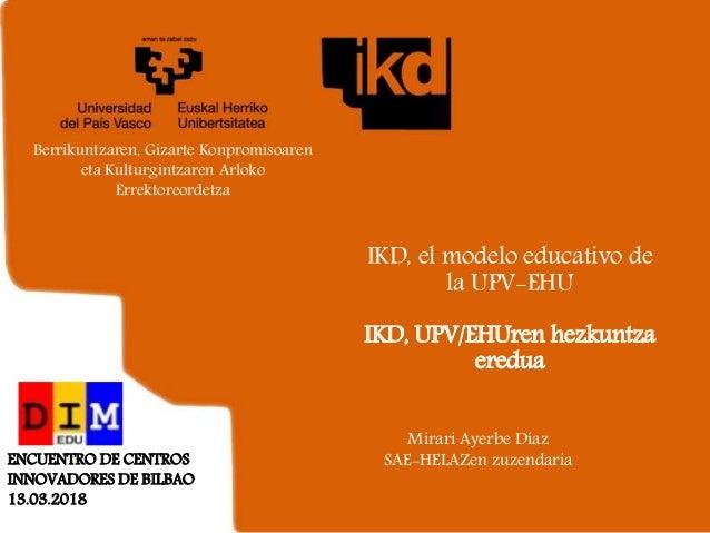 Berrikuntzaren, Gizarte Konpromisoaren eta Kulturgintzaren Arloko Errektoreordetza IKD, el modelo educativo de la UPV-EHU ...