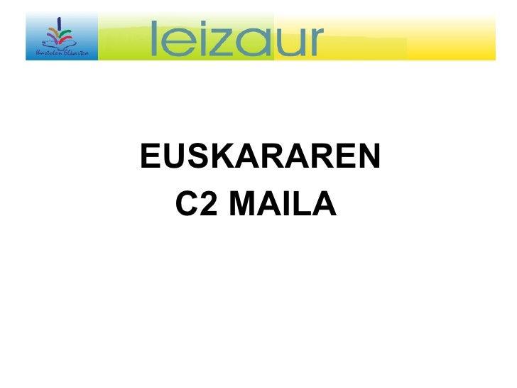 <ul><li>EUSKARAREN </li></ul><ul><li>C2 MAILA  </li></ul>