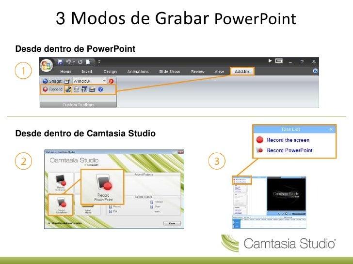 3 Modos de Grabar PowerPoint<br />Desde dentro de PowerPoint<br />Desde dentro de Camtasia Studio<br />