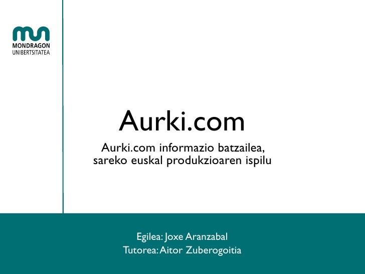 Aurki.com   Aurki.com informazio batzailea, sareko euskal produkzioaren ispilu             Egilea: Joxe Aranzabal      Tut...