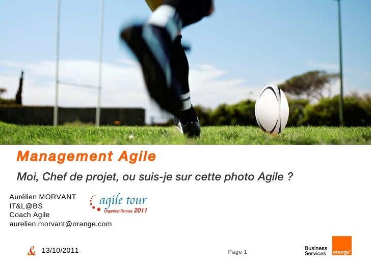 Management Agile Moi, Chef de projet, ou suis-je sur cette photo Agile ? Aurélien MORVANT IT&L@BS Coach Agile [email_addre...