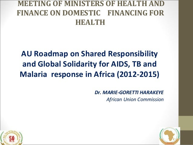 MEETING OF MINISTERS OF HEALTH AND FINANCE ON DOMESTIC FINANCING FOR HEALTH  AU Roadmap on Shared Responsibility and Globa...