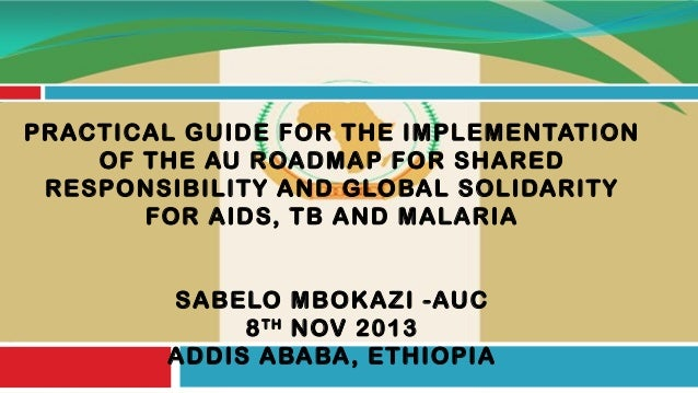 PRACTICAL GUIDE FOR THE IMPLEMENTATION OF THE AU ROADMAP FOR SHARED RESPONSIBILITY AND GLOBAL SOLIDARITY FOR AIDS, TB AND ...