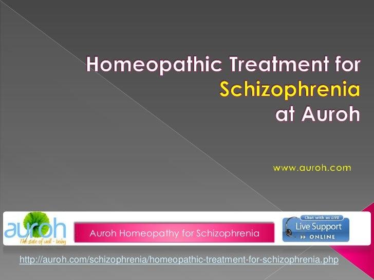 Homeopathic Treatment forSchizophreniaat Auroh<br />www.auroh.com<br />Auroh Homeopathy for Schizophrenia<br />http://auro...