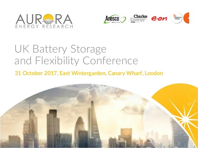 UK Battery Storage and Flexibility Conference 31 October 2017, East Wintergarden, Canary Wharf, London