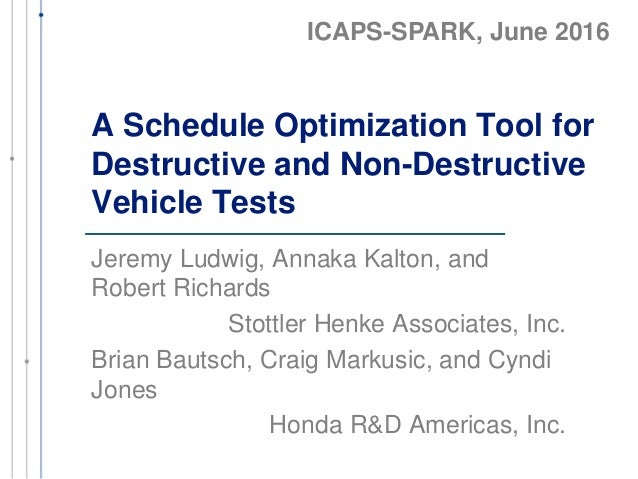 A Schedule Optimization Tool for Destructive and Non-Destructive Vehicle Tests Jeremy Ludwig, Annaka Kalton, and Robert Ri...