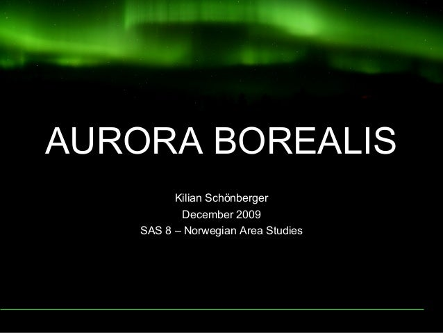 AURORA BOREALIS Kilian Schönberger December 2009 SAS 8 – Norwegian Area Studies