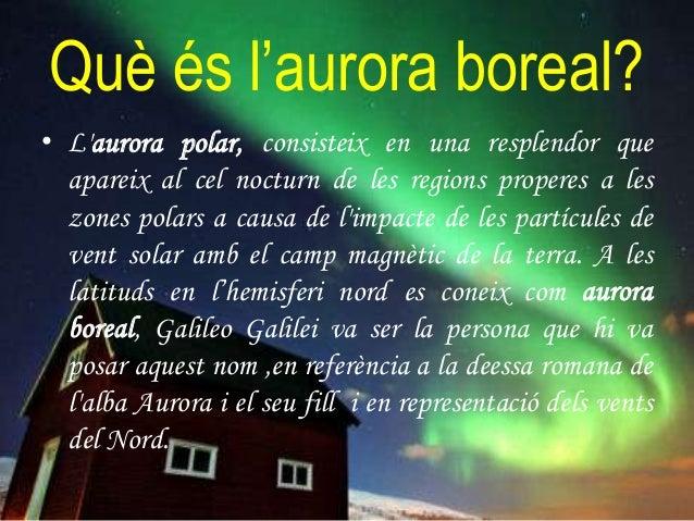 Com es forma l'aurora boreal? • L'aurora es forma quan les partícules carregades (electrons i protons) són guiades pel cam...