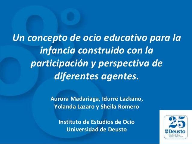 Un concepto de ocio educativo para la infancia construido con la participación y perspectiva de diferentes agentes. Aurora...