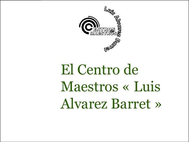 El Centro deMaestros « LuisAlvarez Barret »
