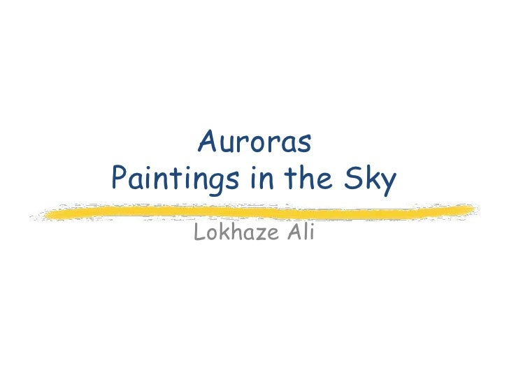 AurorasPaintings in the Sky     Lokhaze Ali