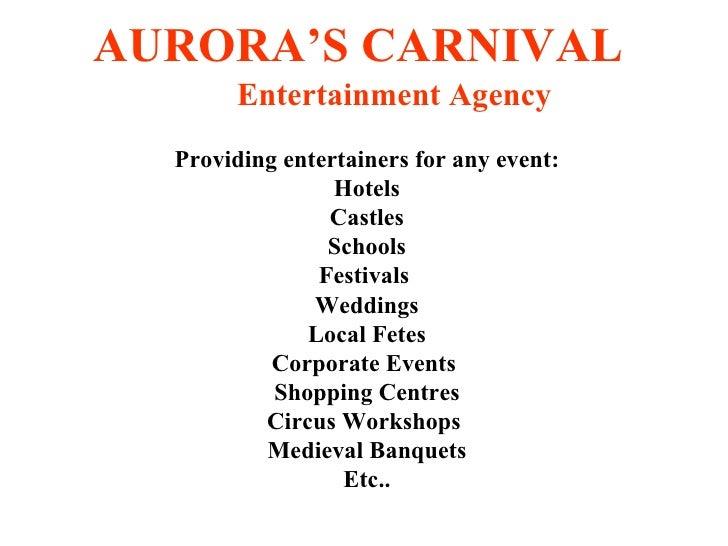 AURORA'S CARNIVAL <ul><ul><ul><li>Entertainment Agency </li></ul></ul></ul>Providing entertainers for any event: Hotels Ca...
